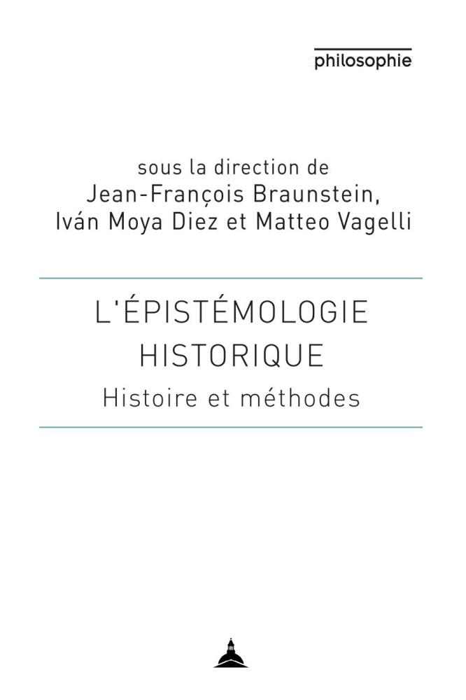 L'épistémologie historique. Histoire et méthodes (Éditions de la Sorbonne 2019)